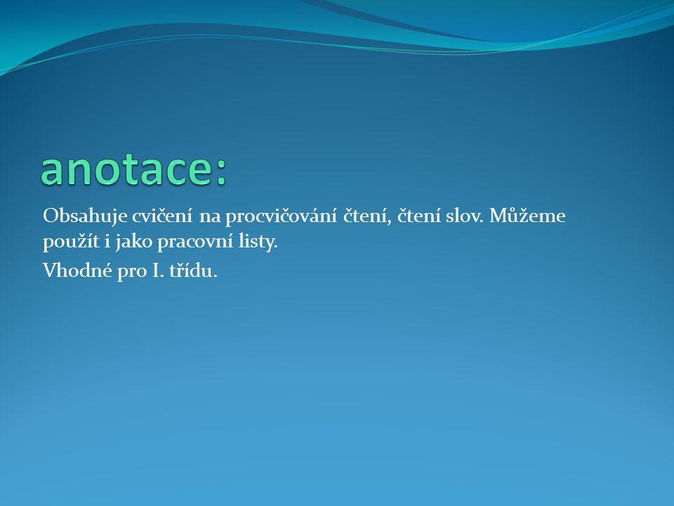 anotace: Obsahuje cvičení na procvičování čtení, čtení slov.