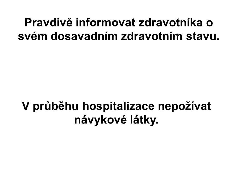 Pravdivě informovat zdravotníka o svém dosavadním zdravotním stavu.
