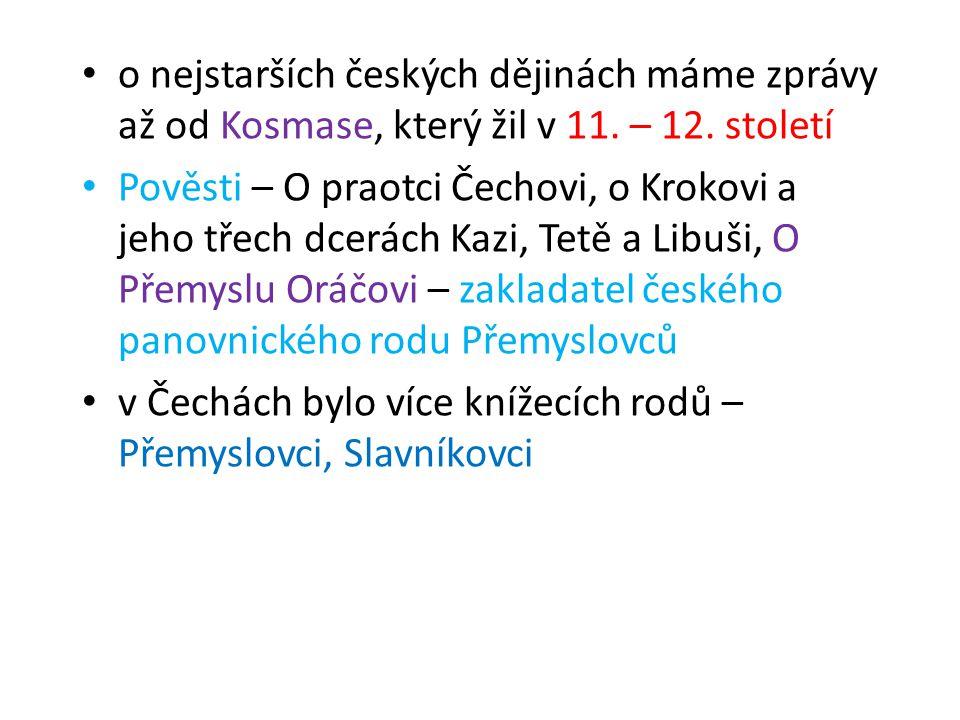 o nejstarších českých dějinách máme zprávy až od Kosmase, který žil v 11. – 12. století