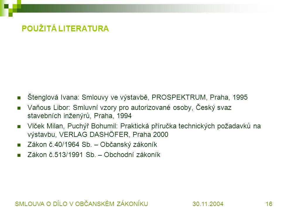 POUŽITÁ LITERATURA Štenglová Ivana: Smlouvy ve výstavbě, PROSPEKTRUM, Praha, 1995.