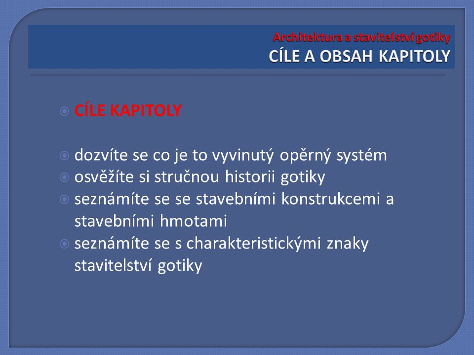 Architektura a stavitelství gotiky CÍLE A OBSAH KAPITOLY