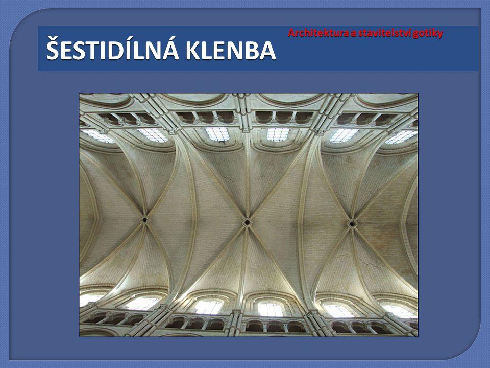 Architektura a stavitelství gotiky ŠESTIDÍLNÁ KLENBA