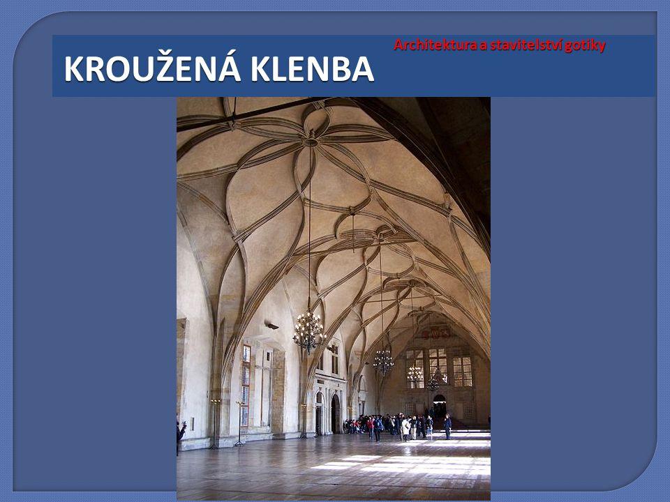 Architektura a stavitelství gotiky KROUŽENÁ KLENBA
