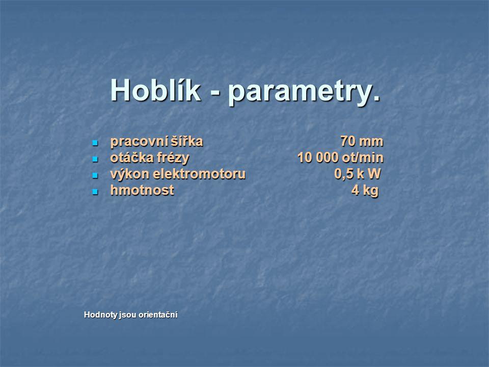 Hoblík - parametry. pracovní šířka 70 mm otáčka frézy 10 000 ot/min