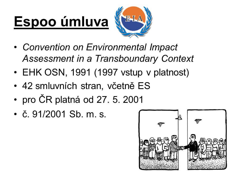 Espoo úmluva Convention on Environmental Impact Assessment in a Transboundary Context. EHK OSN, 1991 (1997 vstup v platnost)