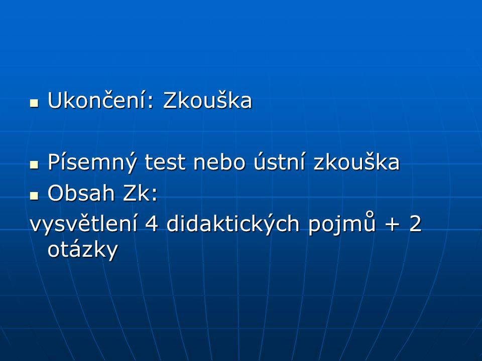 Ukončení: Zkouška Písemný test nebo ústní zkouška.