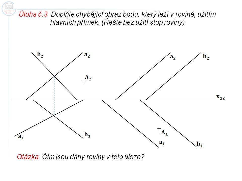Úloha č.3 Doplňte chybějící obraz bodu, který leží v rovině, užitím