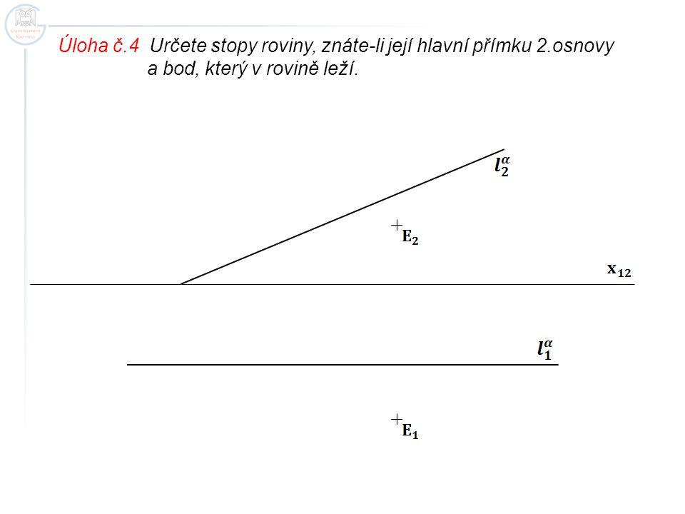 Úloha č.4 Určete stopy roviny, znáte-li její hlavní přímku 2.osnovy