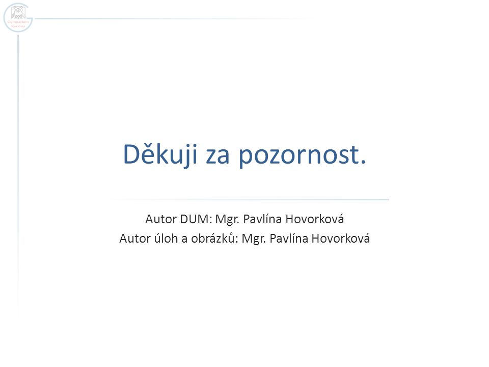 Děkuji za pozornost. Autor DUM: Mgr. Pavlína Hovorková
