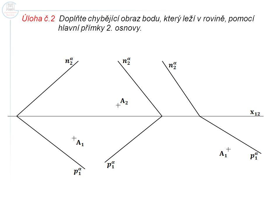 Úloha č.2 Doplňte chybějící obraz bodu, který leží v rovině, pomocí