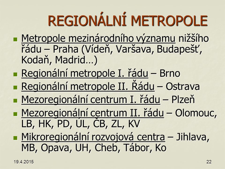 REGIONÁLNÍ METROPOLE Metropole mezinárodního významu nižšího řádu – Praha (Vídeň, Varšava, Budapešť, Kodaň, Madrid…)