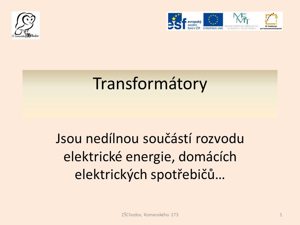 Transformátory Jsou nedílnou součástí rozvodu elektrické energie, domácích elektrických spotřebičů…