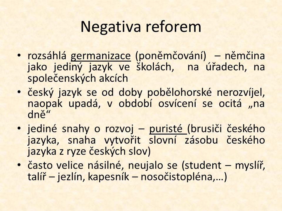 Negativa reforem rozsáhlá germanizace (poněmčování) – němčina jako jediný jazyk ve školách, na úřadech, na společenských akcích.