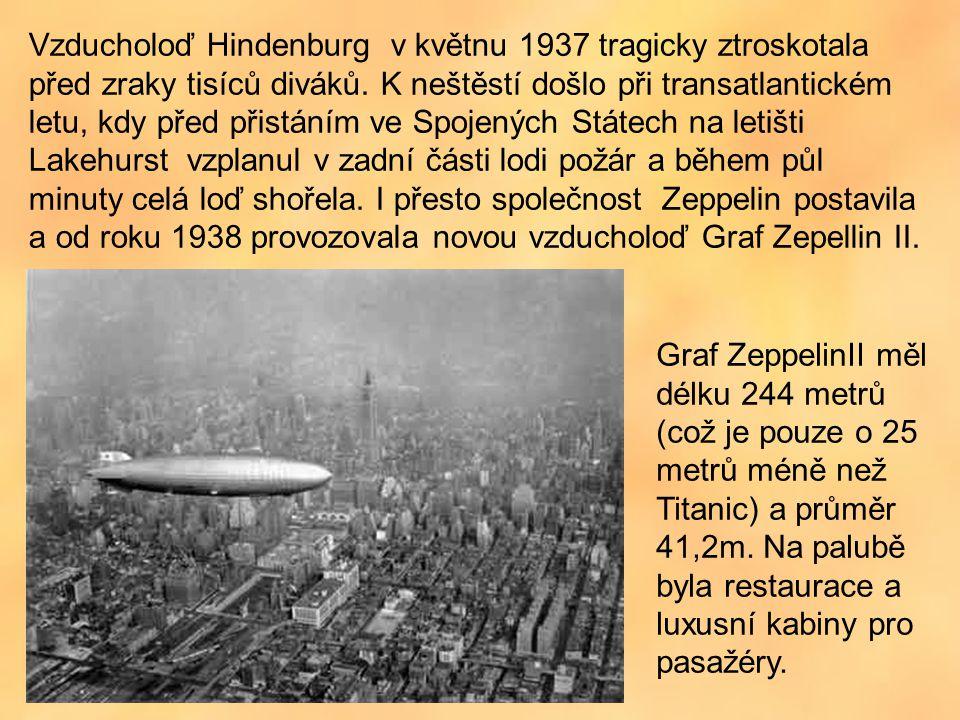 Vzducholoď Hindenburg v květnu 1937 tragicky ztroskotala před zraky tisíců diváků. K neštěstí došlo při transatlantickém letu, kdy před přistáním ve Spojených Státech na letišti Lakehurst vzplanul v zadní části lodi požár a během půl minuty celá loď shořela. I přesto společnost Zeppelin postavila a od roku 1938 provozovala novou vzducholoď Graf Zepellin II.