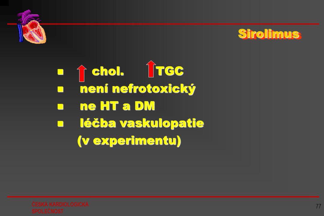 Sirolimus chol. TGC není nefrotoxický ne HT a DM léčba vaskulopatie (v experimentu)