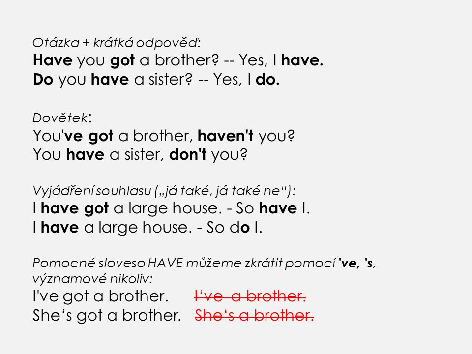 You ve got a brother, haven t you You have a sister, don t you