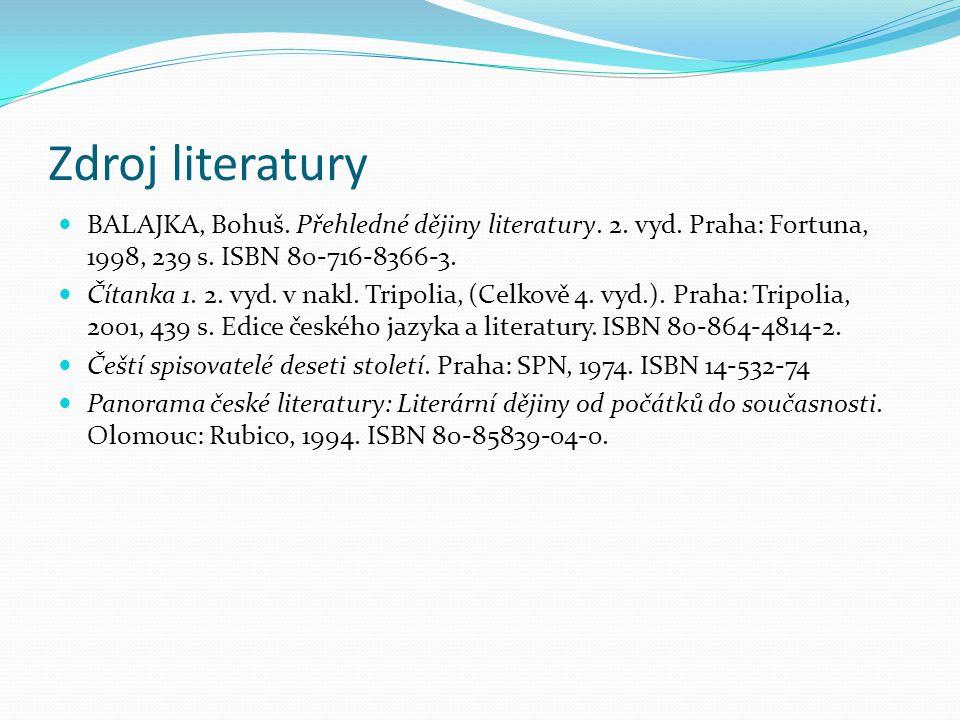 Zdroj literatury BALAJKA, Bohuš. Přehledné dějiny literatury. 2. vyd. Praha: Fortuna, 1998, 239 s. ISBN 80-716-8366-3.