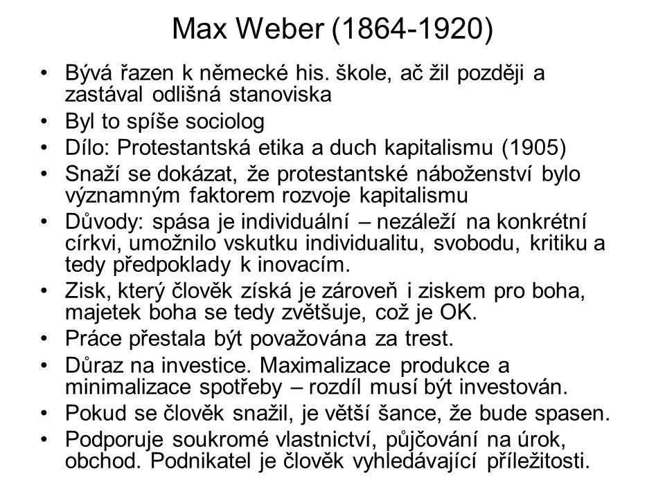 Max Weber (1864-1920) Bývá řazen k německé his. škole, ač žil později a zastával odlišná stanoviska.