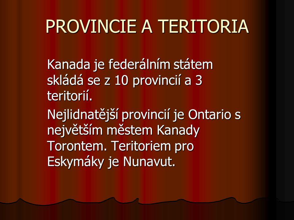 PROVINCIE A TERITORIA Kanada je federálním státem skládá se z 10 provincií a 3 teritorií.