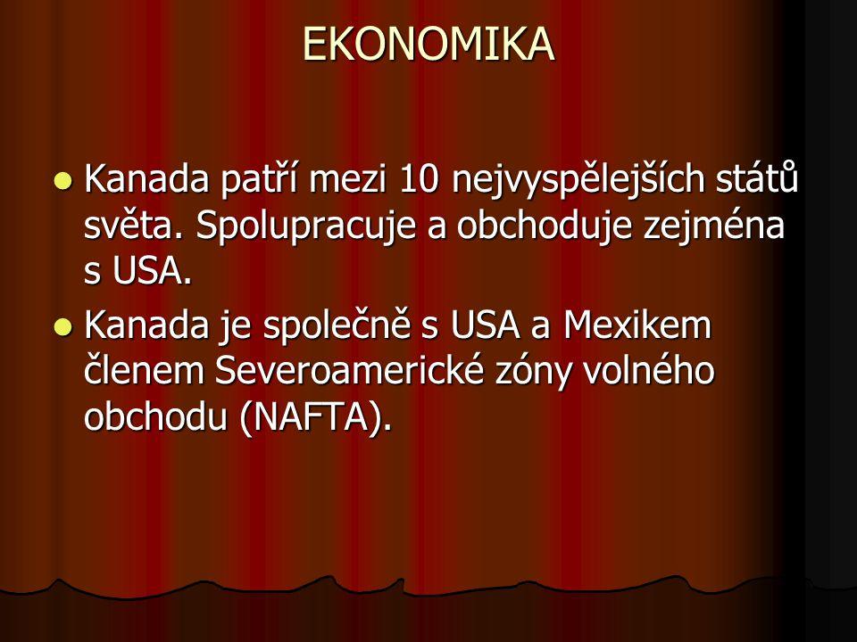 EKONOMIKA Kanada patří mezi 10 nejvyspělejších států světa. Spolupracuje a obchoduje zejména s USA.
