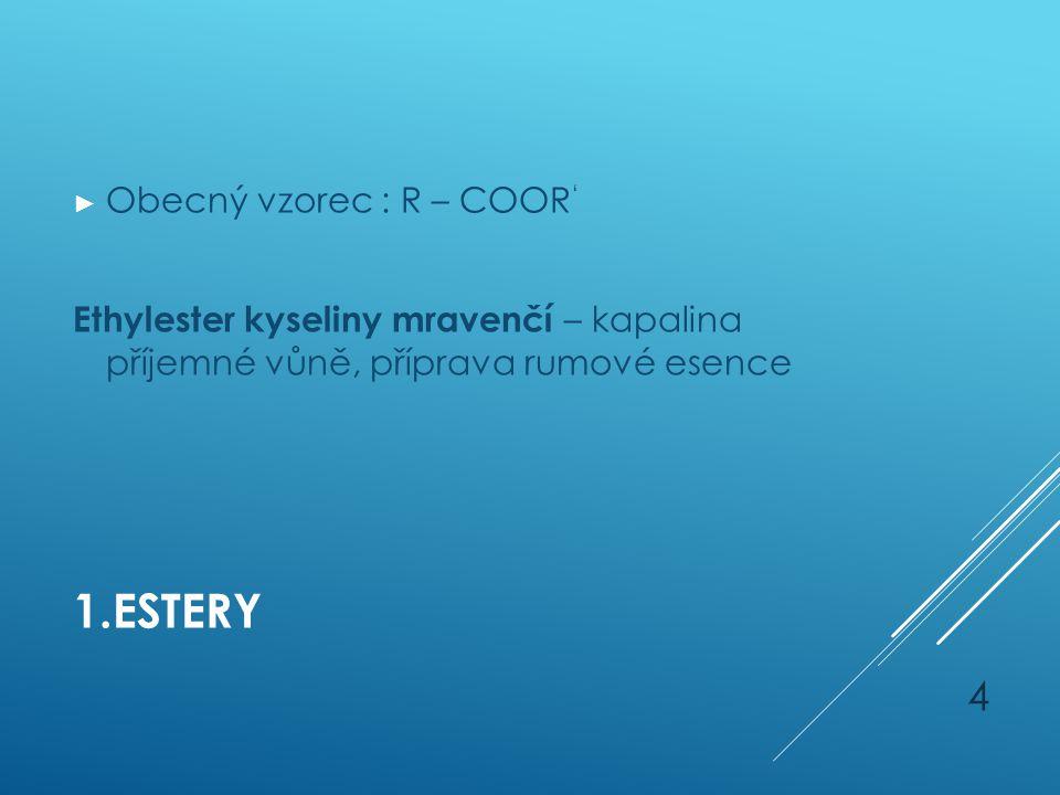 1.Estery Obecný vzorec : R – COOR'