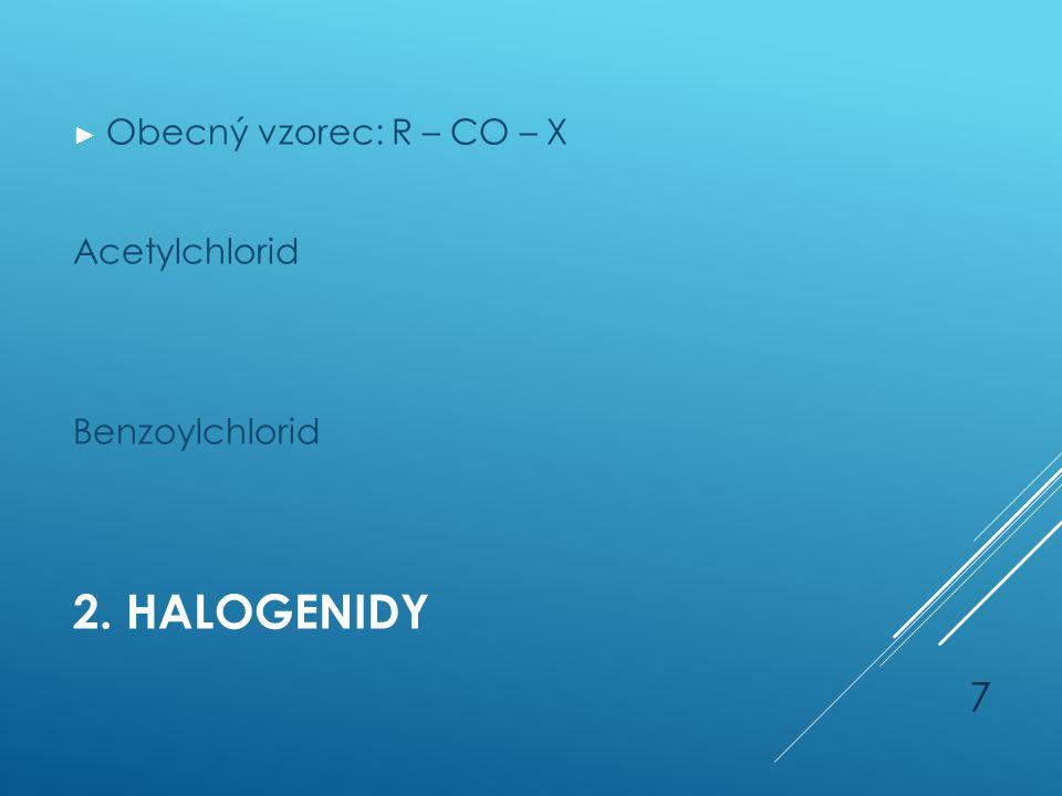 Obecný vzorec: R – CO – X Acetylchlorid Benzoylchlorid 2. Halogenidy
