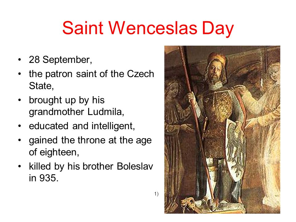 Saint Wenceslas Day 28 September, the patron saint of the Czech State,