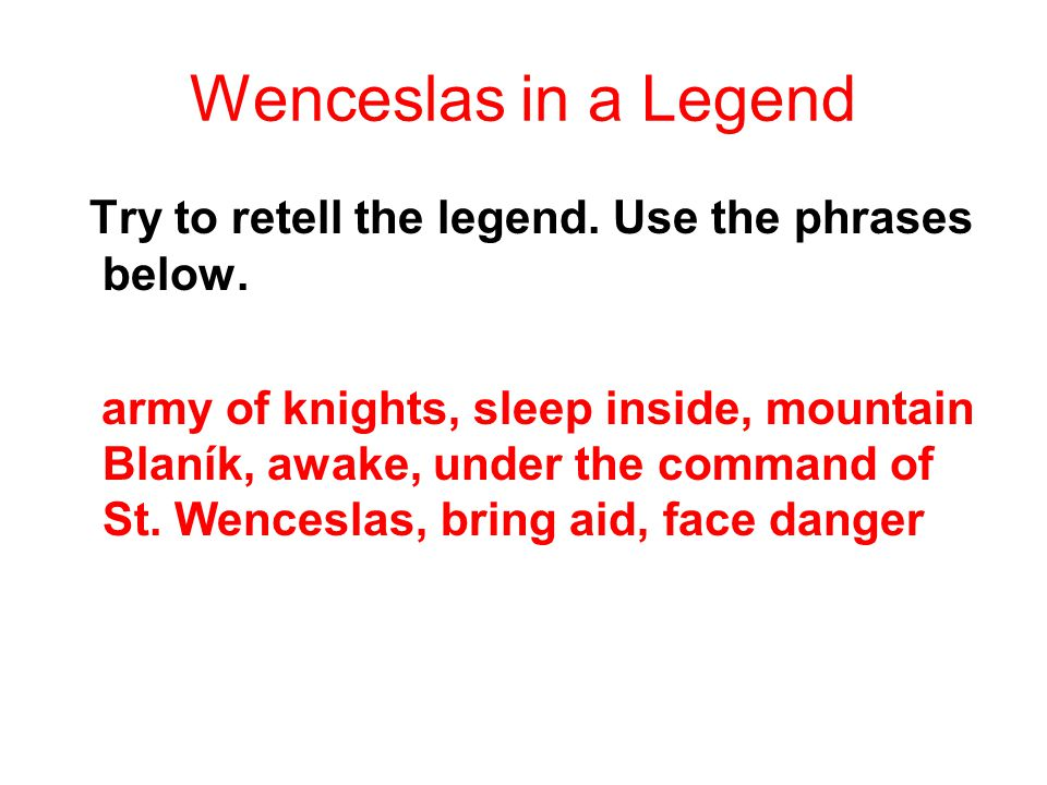 Wenceslas in a Legend Try to retell the legend. Use the phrases below.