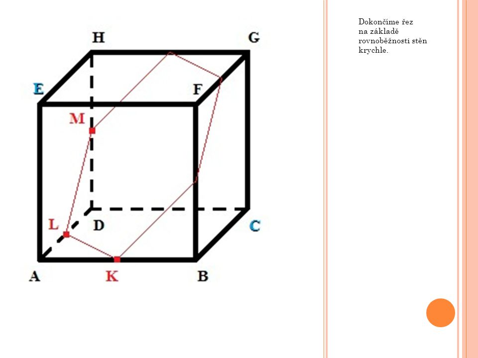 Dokončíme řez na základě rovnoběžnosti stěn krychle.