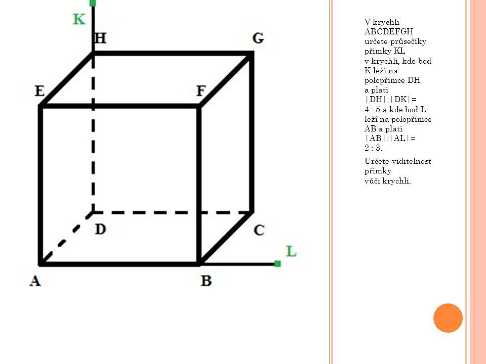 V krychli ABCDEFGH určete průsečíky přímky KL v krychli, kde bod K leží na polopřímce DH a platí |DH|:|DK|= 4 : 5 a kde bod L leží na polopřímce AB a platí |AB|:|AL|= 2 : 3.