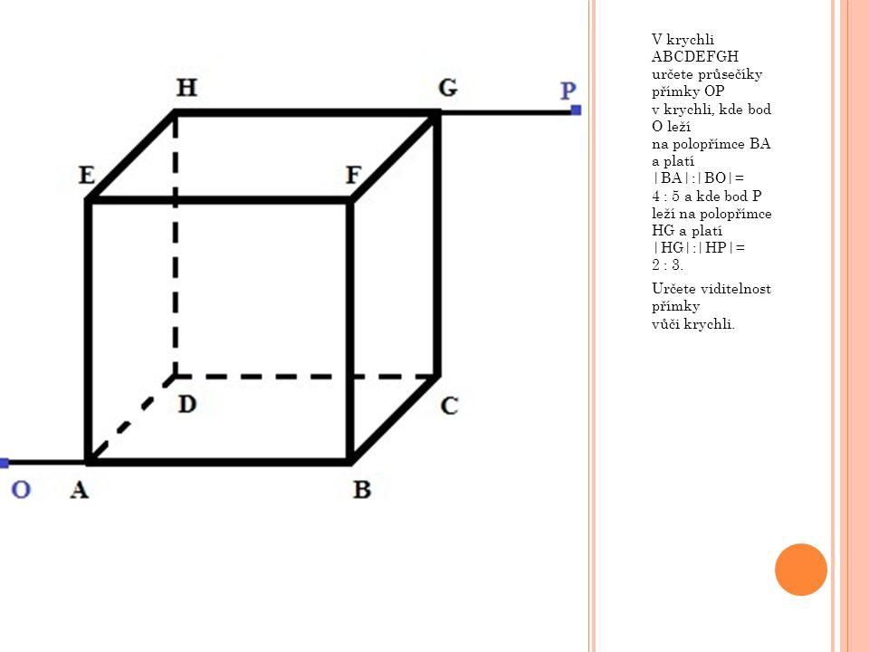 V krychli ABCDEFGH určete průsečíky přímky OP v krychli, kde bod O leží na polopřímce BA a platí |BA|:|BO|= 4 : 5 a kde bod P leží na polopřímce HG a platí |HG|:|HP|= 2 : 3.