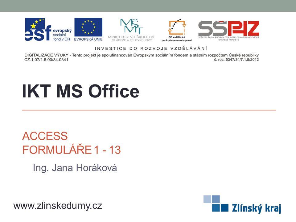IKT MS Office Access Formuláře 1 - 13 Ing. Jana Horáková