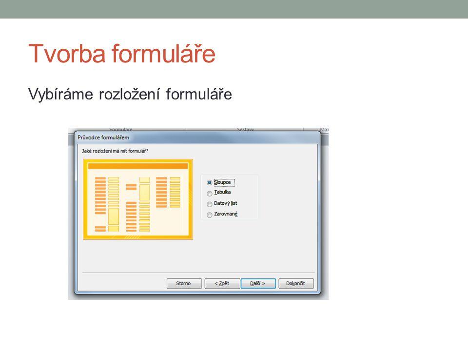 Tvorba formuláře Vybíráme rozložení formuláře