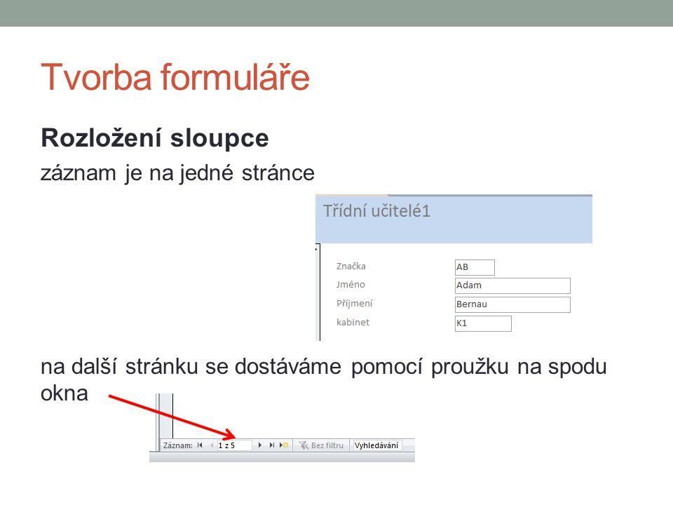 Tvorba formuláře Rozložení sloupce záznam je na jedné stránce