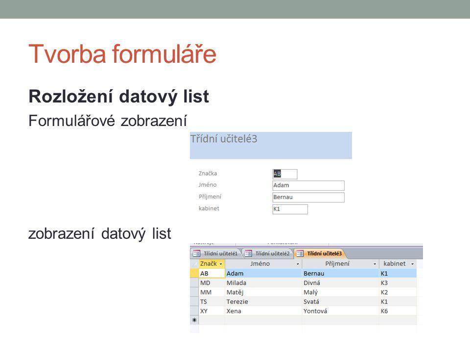 Tvorba formuláře Rozložení datový list Formulářové zobrazení