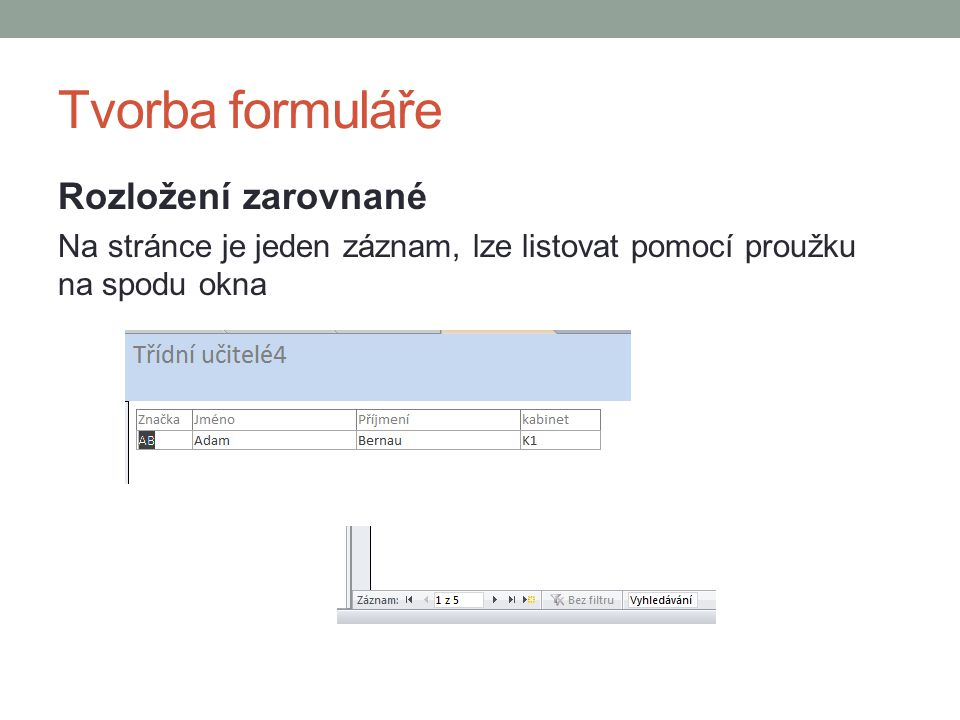 Tvorba formuláře Rozložení zarovnané