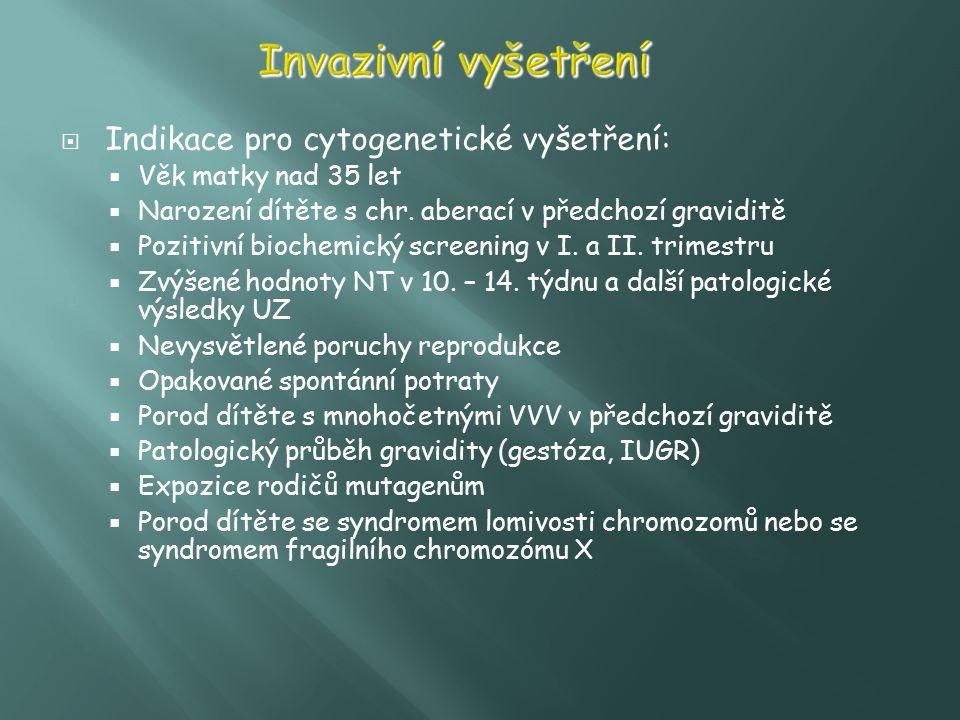 Invazivní vyšetření Indikace pro cytogenetické vyšetření: