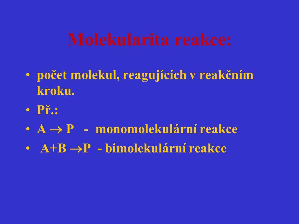 Molekularita reakce: počet molekul, reagujících v reakčním kroku. Př.: