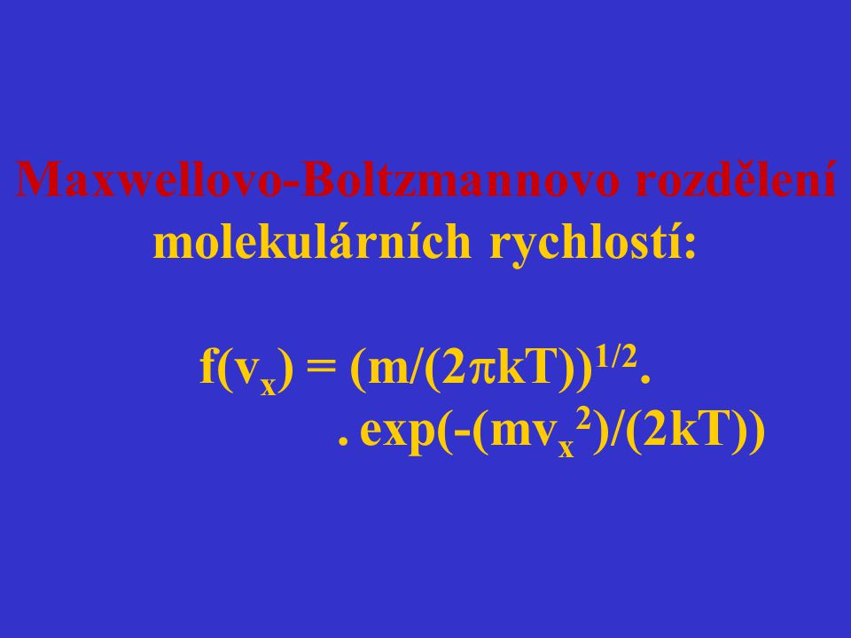 Maxwellovo-Boltzmannovo rozdělení molekulárních rychlostí: f(vx) = (m/(2kT))1/2.