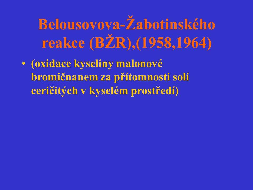Belousovova-Žabotinského reakce (BŽR),(1958,1964)