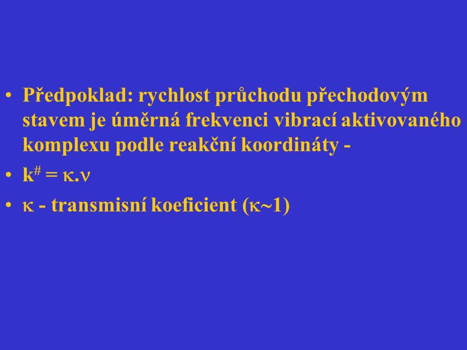 Předpoklad: rychlost průchodu přechodovým stavem je úměrná frekvenci vibrací aktivovaného komplexu podle reakční koordináty -
