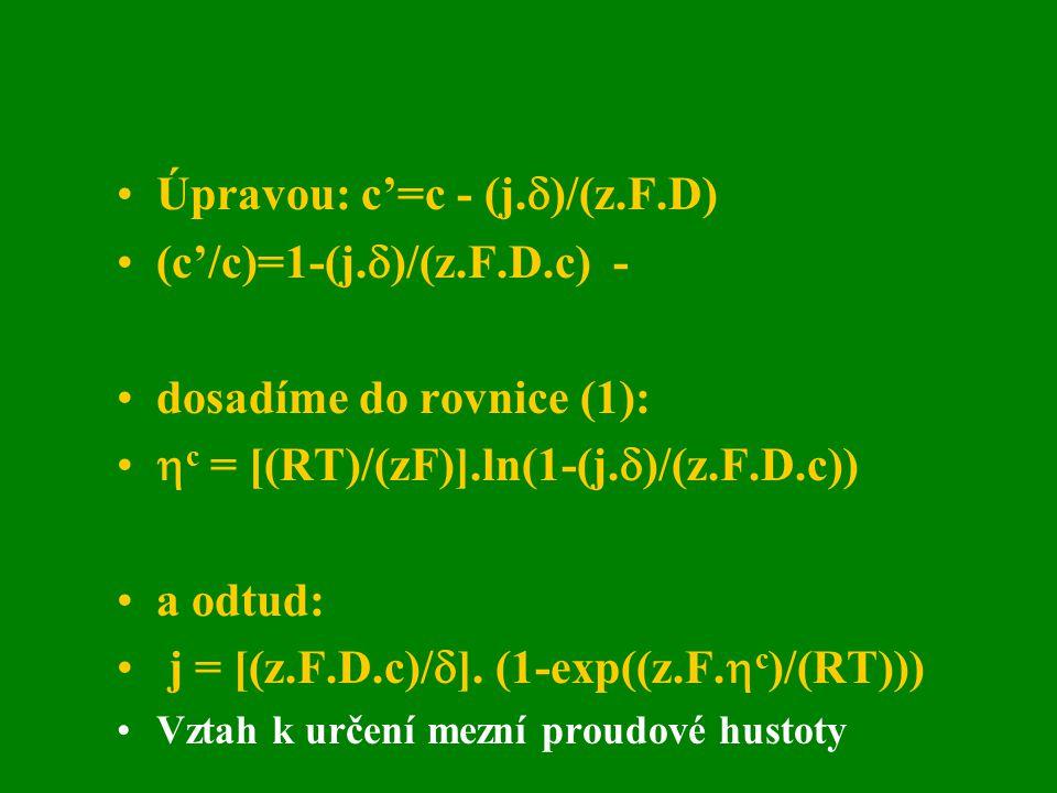 Úpravou: c'=c - (j.)/(z.F.D) (c'/c)=1-(j.)/(z.F.D.c) -