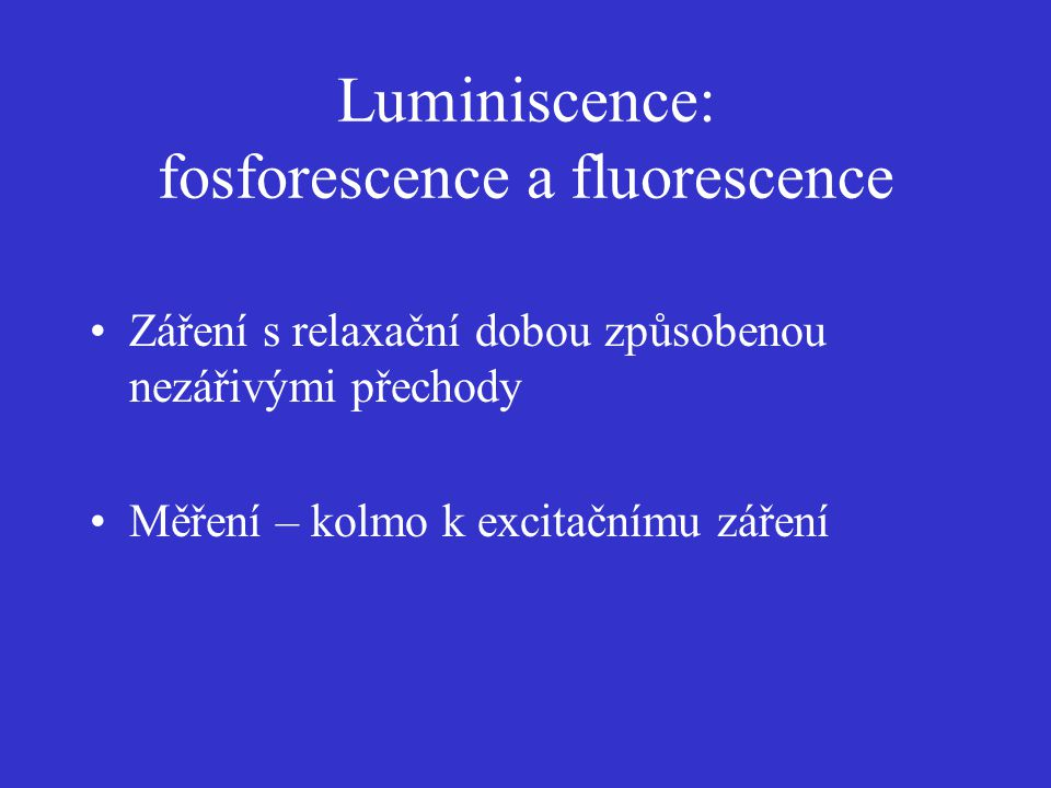 Luminiscence: fosforescence a fluorescence