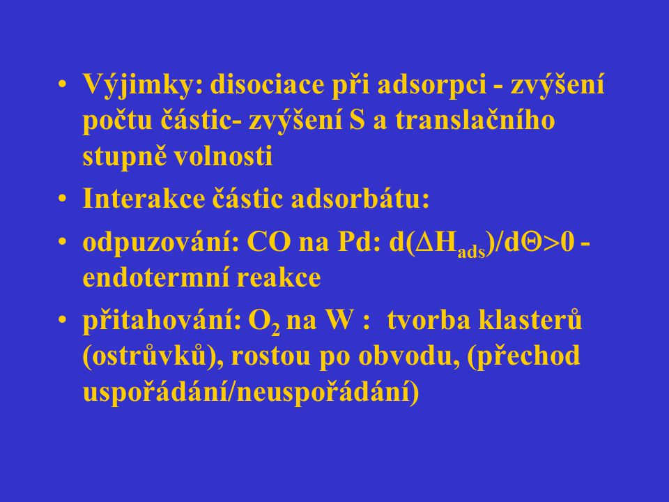 Výjimky: disociace při adsorpci - zvýšení počtu částic- zvýšení S a translačního stupně volnosti