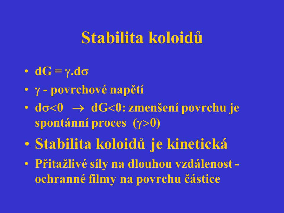 Stabilita koloidů Stabilita koloidů je kinetická dG = .d