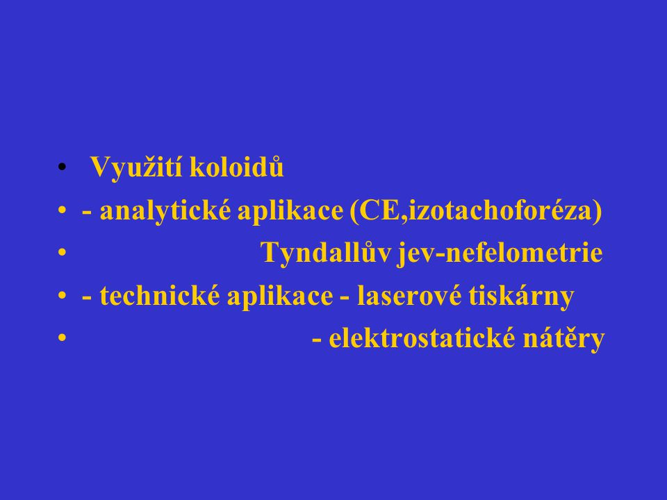Využití koloidů - analytické aplikace (CE,izotachoforéza) Tyndallův jev-nefelometrie. - technické aplikace - laserové tiskárny.