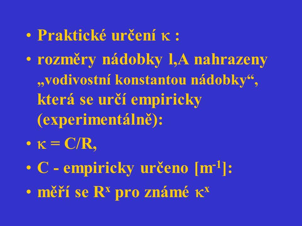 """Praktické určení  : rozměry nádobky l,A nahrazeny """"vodivostní konstantou nádobky , která se určí empiricky (experimentálně):"""