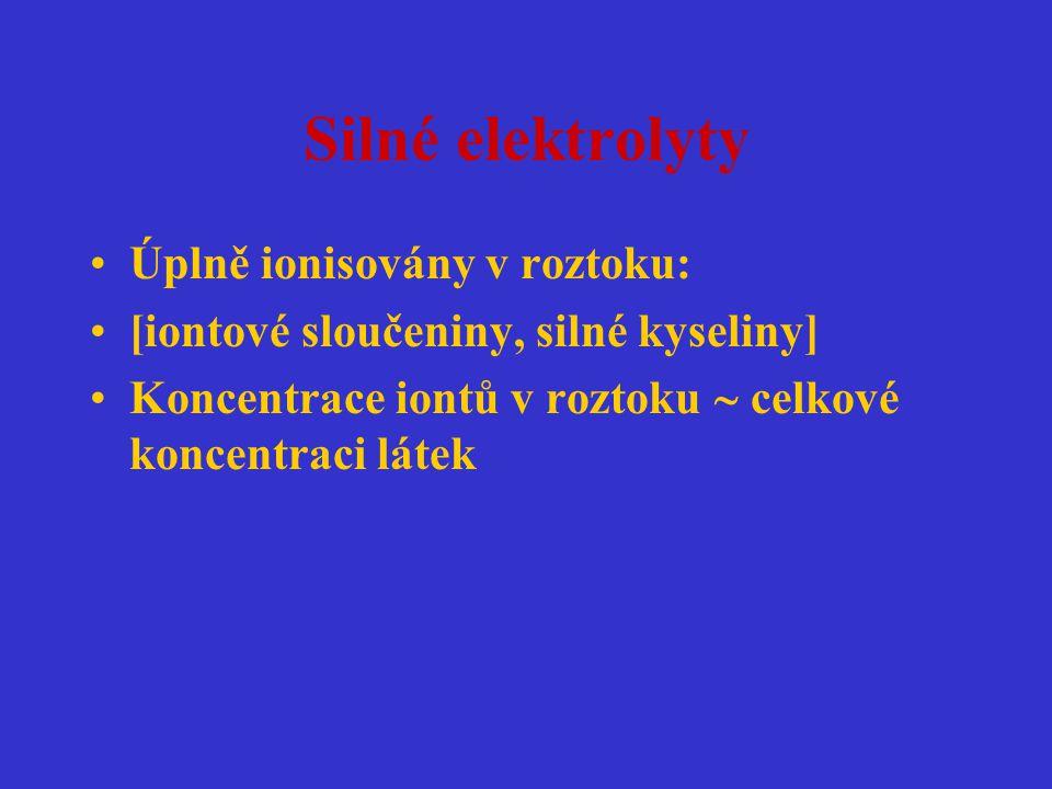 Silné elektrolyty Úplně ionisovány v roztoku: