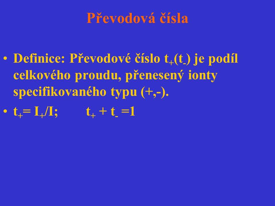 Převodová čísla Definice: Převodové číslo t+(t-) je podíl celkového proudu, přenesený ionty specifikovaného typu (+,-).