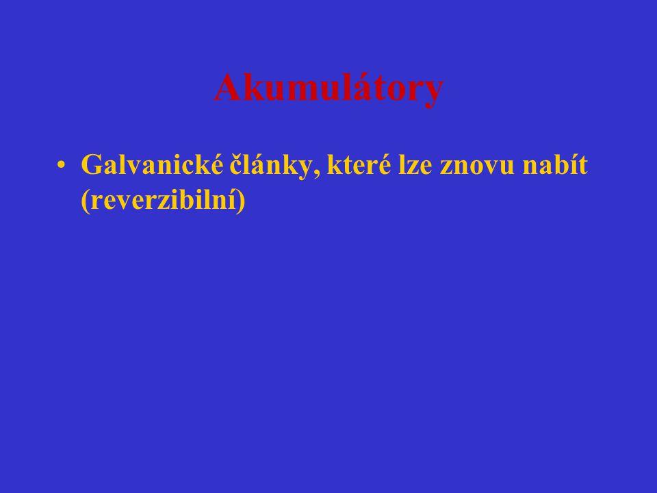 Akumulátory Galvanické články, které lze znovu nabít (reverzibilní)
